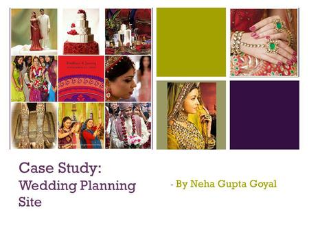 + Case Study: Wedding Planning Site - By Neha Gupta Goyal.