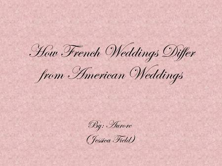 How French Weddings Differ from American Weddings By: Aurore (Jessica Field)