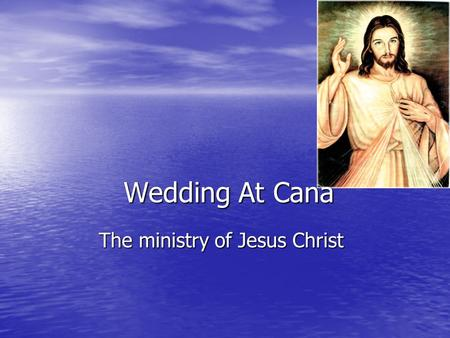 Wedding At Cana The ministry of Jesus Christ. Wedding at Cana The Wedding at Cana, is where Jesus performed the 1 st miracle on earth. The Wedding at.