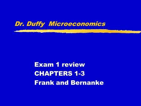 Dr. Duffy Microeconomics Exam 1 review CHAPTERS 1-3 Frank and Bernanke.