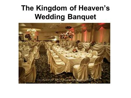 The Kingdom of Heavens Wedding Banquet. Matthew 22:1-10, 14 1 Jesus spoke to them again in parables, saying: 2 The kingdom of heaven is like a king who.