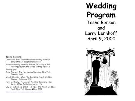 Wedding Program Tasha Benson and Larry Lennhoff April 9, 2000 Special thanks to: Dennis and Rona Fischman for the wedding invitation sample that we adapted.