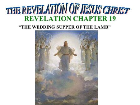 REVELATION CHAPTER 19 THE WEDDING SUPPER OF THE LAMB.