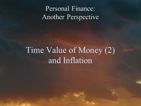 Time Value of Money (2) and Inflation Personal Finance: Another Perspective.