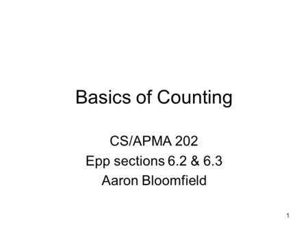 1 Basics of Counting CS/APMA 202 Epp sections 6.2 & 6.3 Aaron Bloomfield.