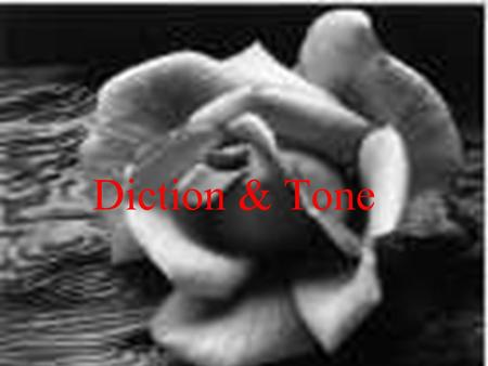 Diction & Tone. Diction refers to the authors choice of words. Tone is the attitude or feeling that the writers words express.