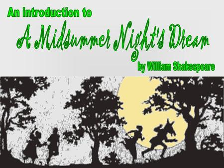 A Midsummer Night's Dream is a romantic comedy which portrays the adventures of four young Athenian lovers and a group of amateur actors in a moonlit.