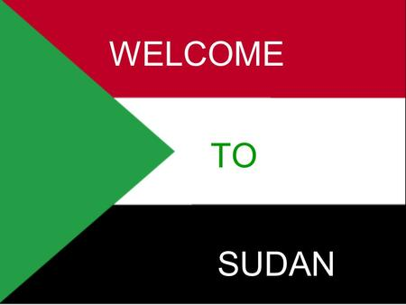 WELCOME TO SUDAN. People might think that Sudan is mostly desert, but it borders the Red Sea.