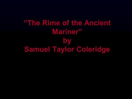 """The Rime of the Ancient Mariner"" by Samuel Taylor Coleridge"