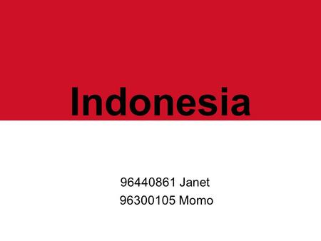 Indonesia 96440861 Janet 96300105 Momo. The flag.