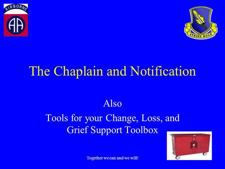 Together we can and we will! The Chaplain and Notification Also Tools for your Change, Loss, and Grief Support Toolbox.