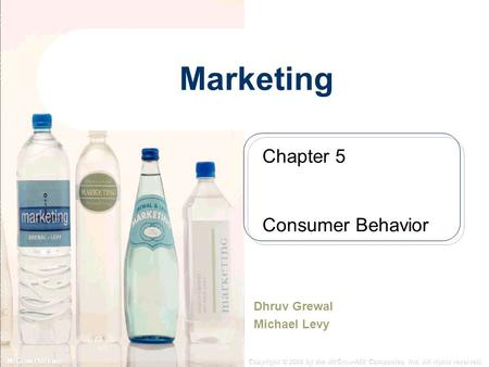 McGraw-Hill/Irwin Copyright © 2008 by the McGraw-Hill Companies, Inc. All rights reserved. Marketing Dhruv Grewal Michael Levy Chapter 5 Consumer Behavior.