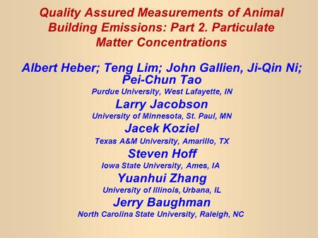 Quality Assured Measurements of Animal Building Emissions: Part 2. Particulate Matter Concentrations Albert Heber; Teng Lim; John Gallien, Ji-Qin Ni; Pei-Chun.