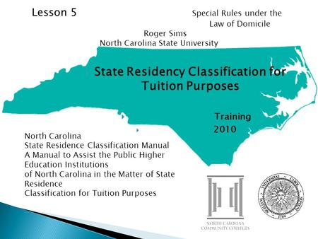 State Residency Classification for Tuition Purposes Training 2010 North Carolina State Residence Classification Manual A Manual to Assist the Public Higher.