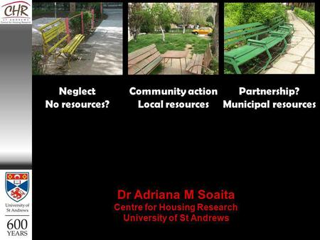 Neglect No resources? Community action Local resources Partnership? Municipal resources Dr Adriana M Soaita Centre for Housing Research University of St.