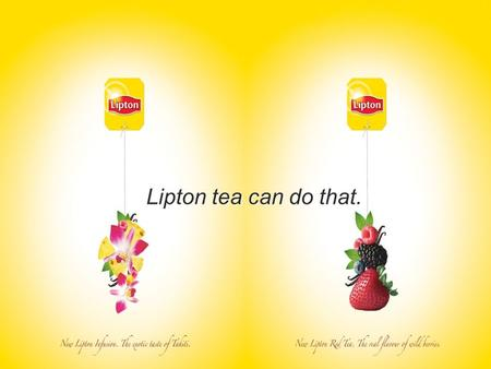 Lipton tea can do that.. LIPTON QUALITY MELLOW Marketing Plan Group 1 Vanilla.
