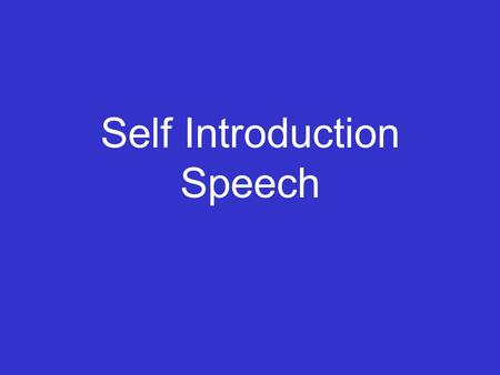 Self Introduction Speech Assignment Students will use descriptive language and organizational skills to write this speech. Topic: Give the class a brief.