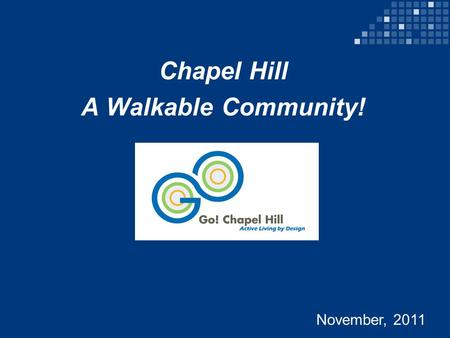 Chapel Hill A Walkable Community! November, 2011.