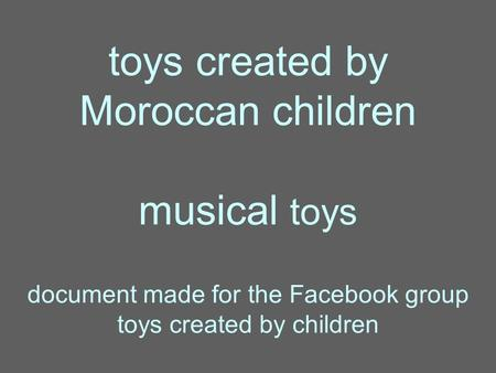 Toys created by Moroccan children musical toys document made for the Facebook group toys created by children.