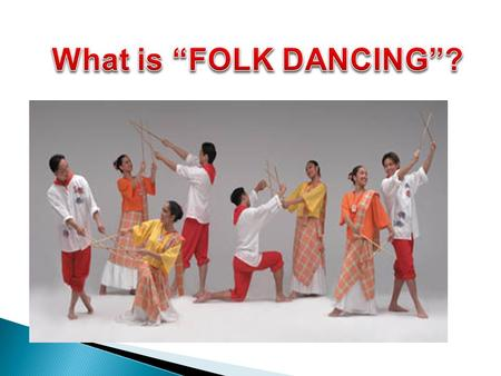Folk dances are the traditional social dances of ethnics groups, rural or urban from all over the world. Social dances are participatory dances done.