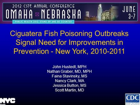 Ciguatera Fish Poisoning Outbreaks Signal Need for Improvements in Prevention - New York, 2010-2011 John Hustedt, MPH Nathan Graber, MD, MPH Faina Stavinsky,