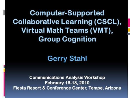 Computer-Supported Collaborative Learning (CSCL), Virtual Math Teams (VMT), Group Cognition Gerry Stahl.