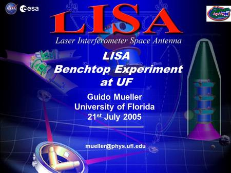 LISA Benchtop Experiment at UF Guido Mueller University of Florida 21 st July 2005.