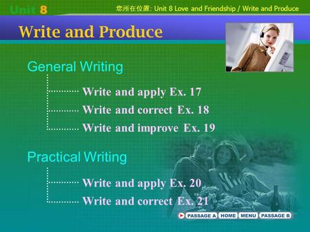 : Unit 8 Love and Friendship / Write and Produce Write and Produce General Writing Practical Writing Write and apply Ex. 17 Write and correct Ex. 18 Write.