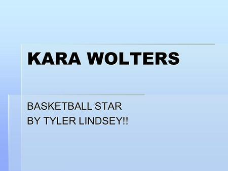 KARA WOLTERS BASKETBALL STAR BY TYLER LINDSEY!!. MEET KARA.