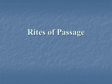 Rites of Passage.