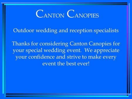 C ANTON C ANOPIES Outdoor wedding and reception specialists Thanks for considering Canton Canopies for your  sc 1 st  SlidePlayer & Give us a chance to impact your life positively let us be ...