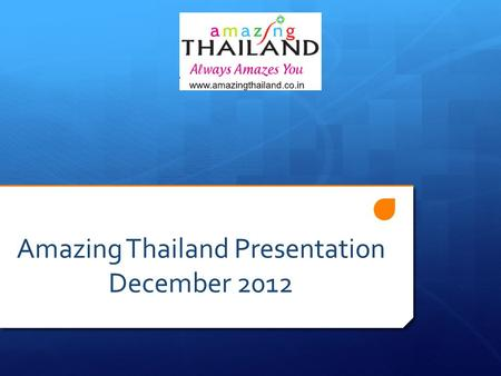 Amazing Thailand Presentation December 2012. Awards 2011-2012 Best Wedding Destination and Best Country 2011- by Travel and Leisure (India) Favorite Country.