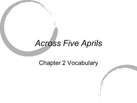 Across Five Aprils Chapter 2 Vocabulary.