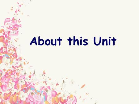 About this Unit. Overview of this Unit Unit: Unit 3,book 2: Every Jack has his Jill. Target group: Non-English Majors in grade one Teaching Aids: multimedia.