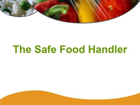 The Safe Food Handler. Safe Food Handler57 Workers and Contamination Workers can introduce bacteria, viruses, and parasites into food and beverages. Workers.