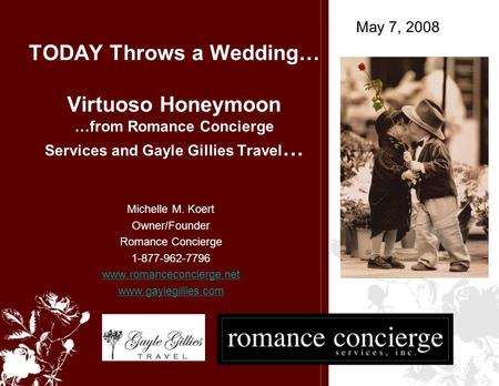 TODAY Throws a Wedding… Virtuoso Honeymoon …from Romance Concierge Services and Gayle Gillies Travel … Michelle M. Koert Owner/Founder Romance Concierge.