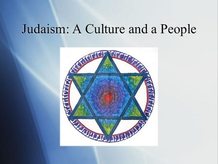Judaism: A Culture and a People. Judaism is not just a religion Judaism is a religion, but it is also a culture and a people.