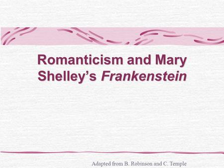 frankenstein by mary shelley as a classic example of english romanticism This change in the attitude of the people was called romanticism in the novel frankenstein by mary shelley for example, the creature seeks out frankenstein.