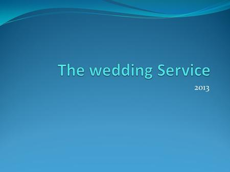 2013. Order of Service Music-Eric Clapton Tears in Heaven The welcome The entry of the bride-all stand Music-Endless Love-Glee The declarations Readings.