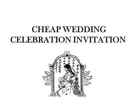 CHEAP WEDDING CELEBRATION INVITATION. Indian weddings are very popular in all over world and considered most trendy. If we look towards past years, then.