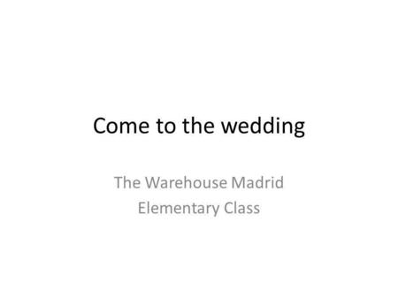 Come to the wedding The Warehouse Madrid Elementary Class.