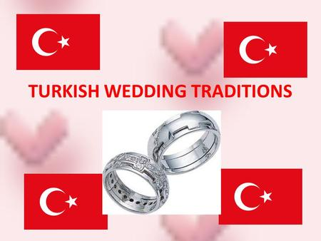 TURKISH WEDDING TRADITIONS. Turkish people have a lot of traditions… Most of these traditions have been neglected for a long time … But some of them are.