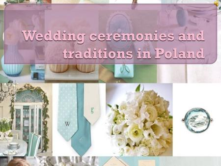A wedding (or wesele in Polish) is one of the most important days in a person's life. Each couple wishes that their marriage is the most beautiful day.