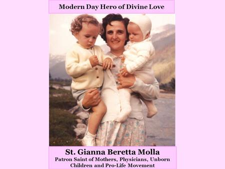 Modern Day Hero of Divine Love St. Gianna Beretta Molla