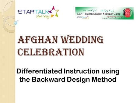 Afghan Wedding Celebration Differentiated Instruction using the Backward Design Method.