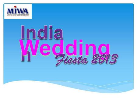 MALAYSIA INDIAN WEDDING FIESTA 2013 Date : 11 th - 13 th October 2013 Venue: Midlands Convention Centre Time: 11am – 930pm Exhibits Displayed: Indian.