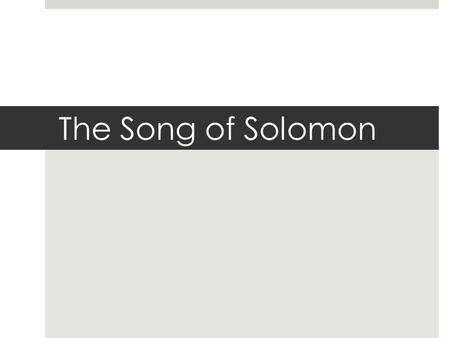 The Song of Solomon. Key Ideas The goodness of humanity created male and female in Gods image. The dignify of human affections The sanctity of sex in.
