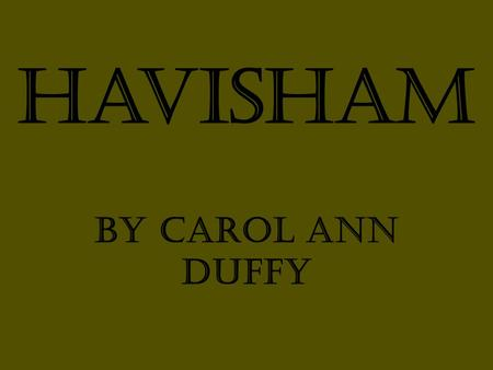 Havisham By Carol Ann Duffy. Beloved Sweetheart Bastard.