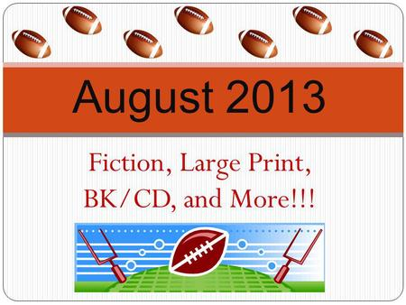 Fiction, Large Print, BK/CD, and More!!! August 2013.