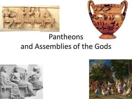 Pantheons and Assemblies of the Gods. Timelines  ology.htm